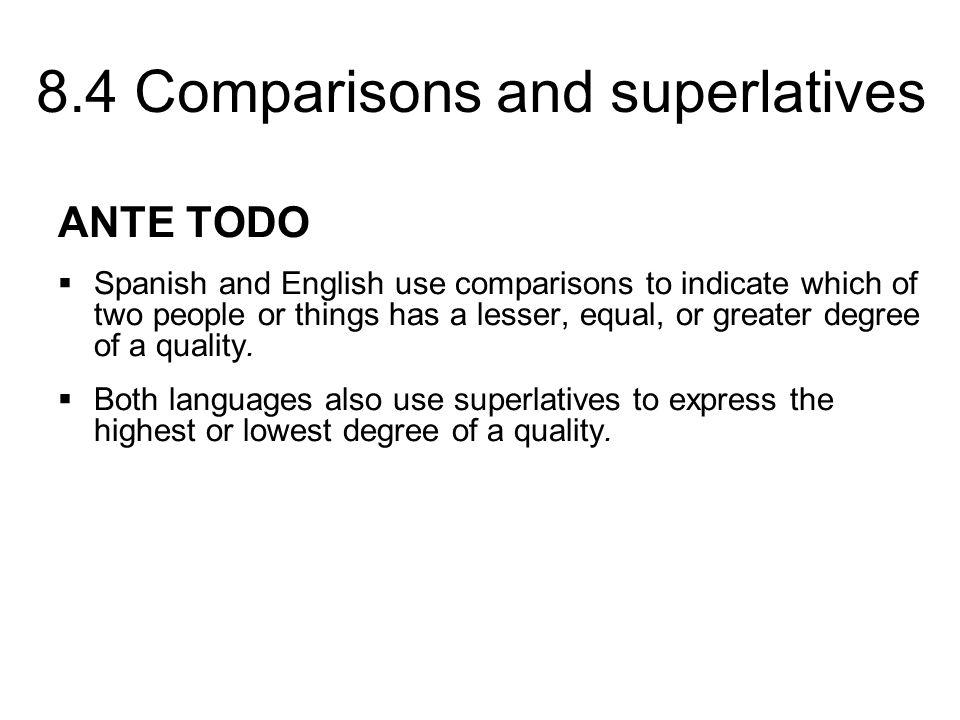 8.4 Comparisons and superlatives COMPARISONS menos interesante más grande tan sabroso como less interesting bigger as delicious as SUPERLATIVES la / el mejor la / el peor la más alta the best the worst the tallest