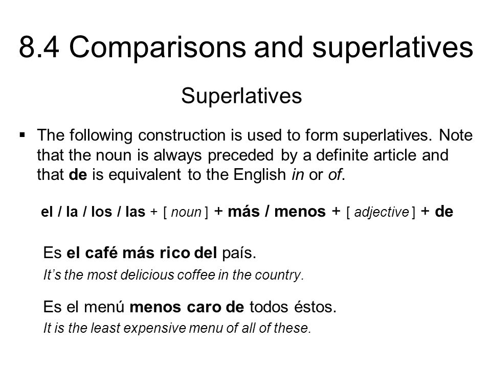 8.4 Comparisons and superlatives The following construction is used to form superlatives. Note that the noun is always preceded by a definite article