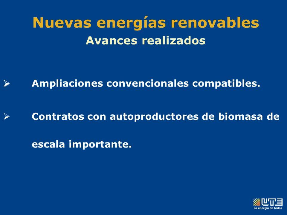 Nuevas energías renovables Avances realizados Ampliaciones convencionales compatibles.
