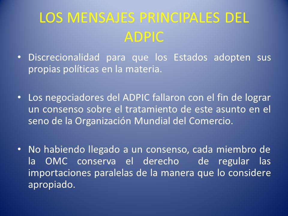 LOS MENSAJES PRINCIPALES DEL ADPIC Discrecionalidad para que los Estados adopten sus propias políticas en la materia. Los negociadores del ADPIC falla