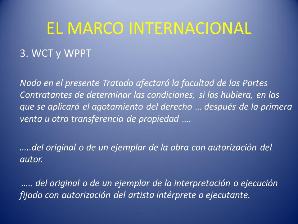 EL MARCO INTERNACIONAL 3. WCT y WPPT Nada en el presente Tratado afectará la facultad de las Partes Contratantes de determinar las condiciones, si las