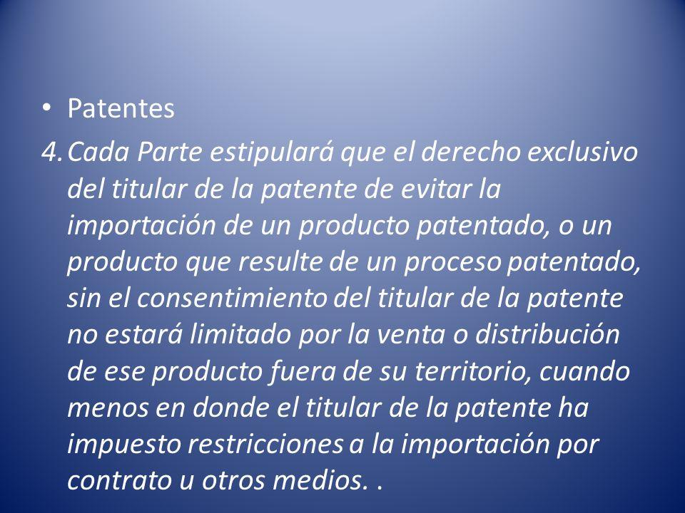 Patentes 4.Cada Parte estipulará que el derecho exclusivo del titular de la patente de evitar la importación de un producto patentado, o un producto q