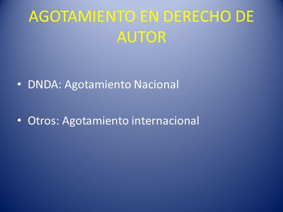 AGOTAMIENTO EN DERECHO DE AUTOR DNDA: Agotamiento Nacional Otros: Agotamiento internacional