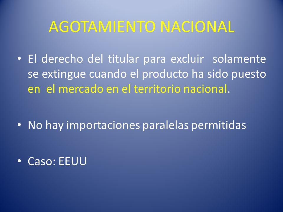 AGOTAMIENTO NACIONAL El derecho del titular para excluir solamente se extingue cuando el producto ha sido puesto en el mercado en el territorio nacional.