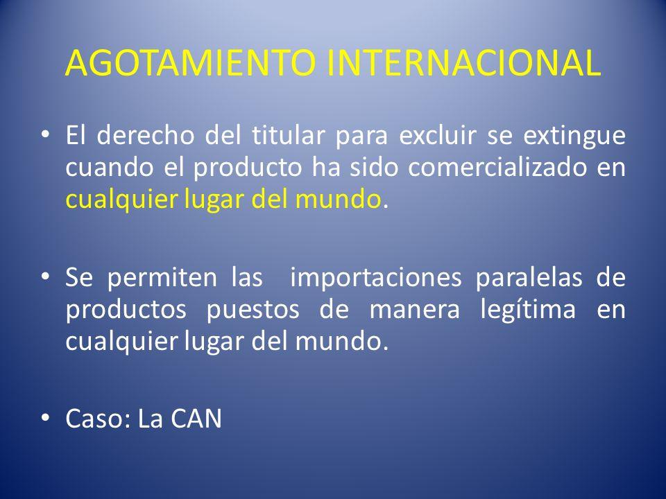 AGOTAMIENTO INTERNACIONAL El derecho del titular para excluir se extingue cuando el producto ha sido comercializado en cualquier lugar del mundo. Se p