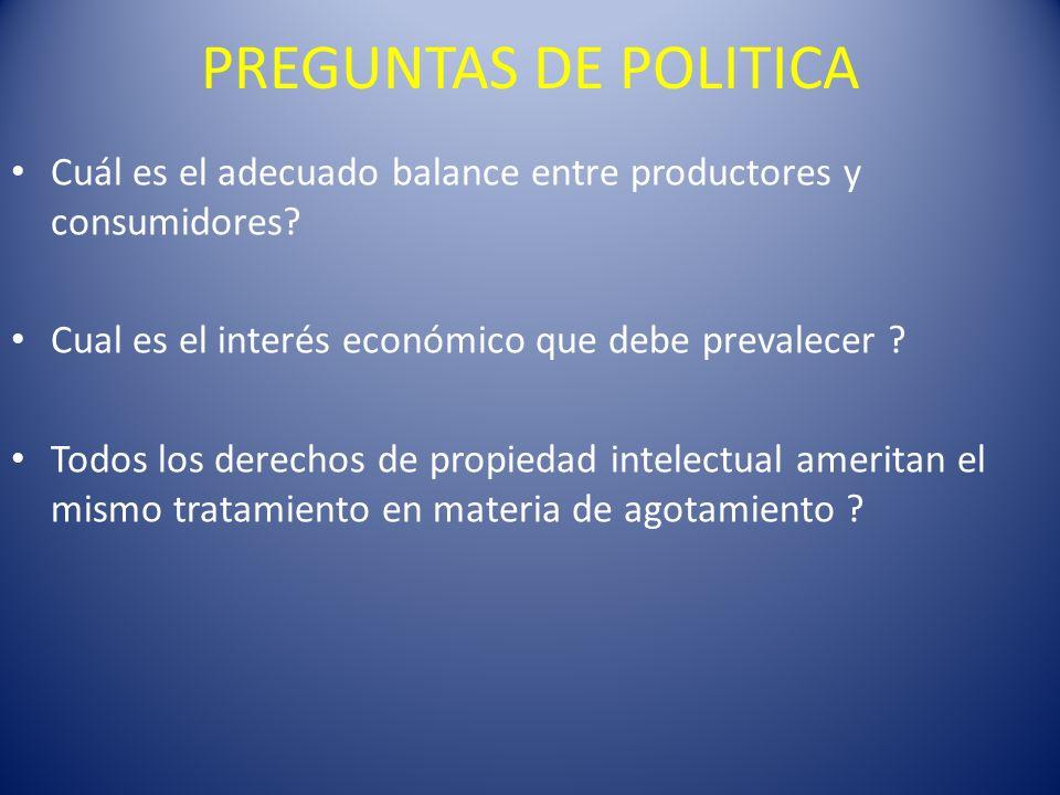 PREGUNTAS DE POLITICA Cuál es el adecuado balance entre productores y consumidores? Cual es el interés económico que debe prevalecer ? Todos los derec