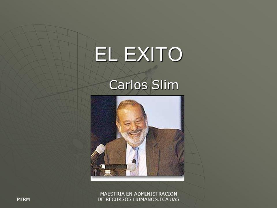MIRM MAESTRIA EN ADMINISTRACION DE RECURSOS HUMANOS.FCA UAS EL EXITO Carlos Slim