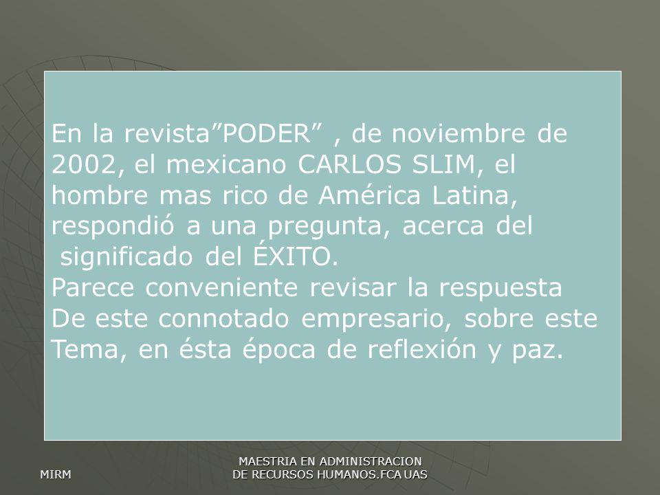 MIRM MAESTRIA EN ADMINISTRACION DE RECURSOS HUMANOS.FCA UAS En la revistaPODER, de noviembre de 2002, el mexicano CARLOS SLIM, el hombre mas rico de A