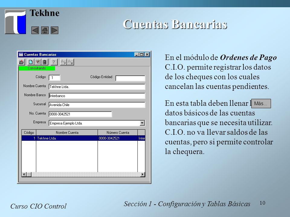 10 Tekhne Cuentas Bancarias Curso CIO Control Sección 1 - Configuración y Tablas Básicas En el módulo de Ordenes de Pago C.I.O. permite registrar los