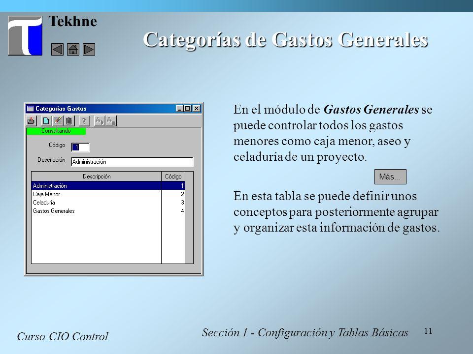 11 Tekhne Categorías de Gastos Generales Curso CIO Control Sección 1 - Configuración y Tablas Básicas En el módulo de Gastos Generales se puede contro