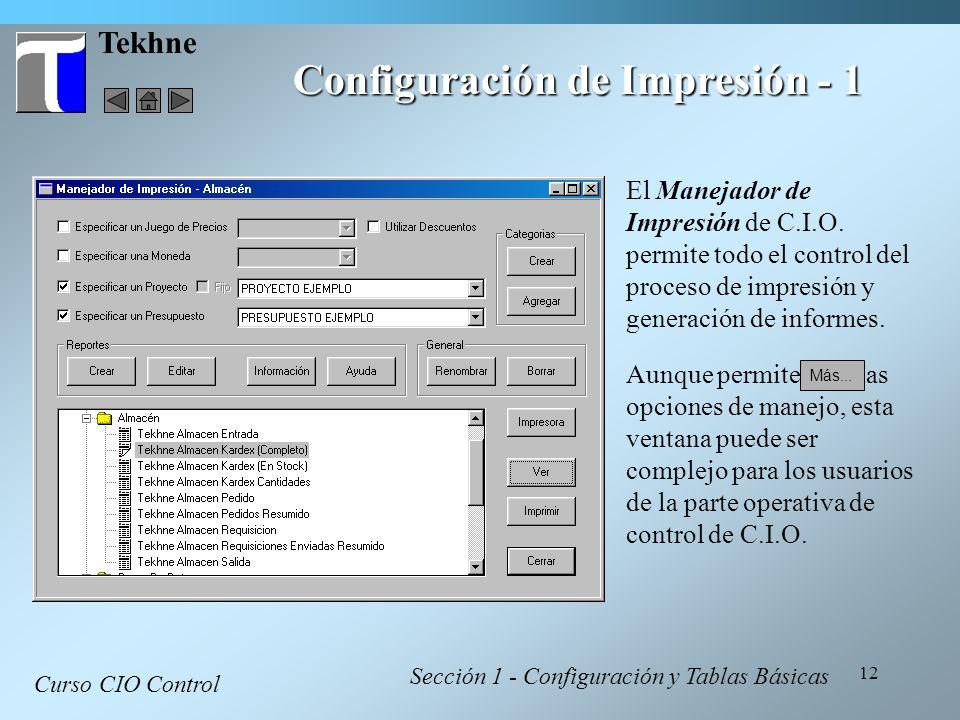 12 Tekhne Configuración de Impresión - 1 Curso CIO Control Sección 1 - Configuración y Tablas Básicas El Manejador de Impresión de C.I.O. permite todo