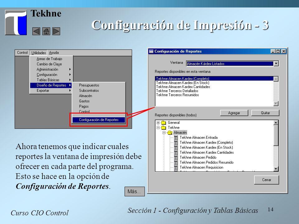 14 Tekhne Configuración de Impresión - 3 Curso CIO Control Sección 1 - Configuración y Tablas Básicas Ahora tenemos que indicar cuales reportes la ven
