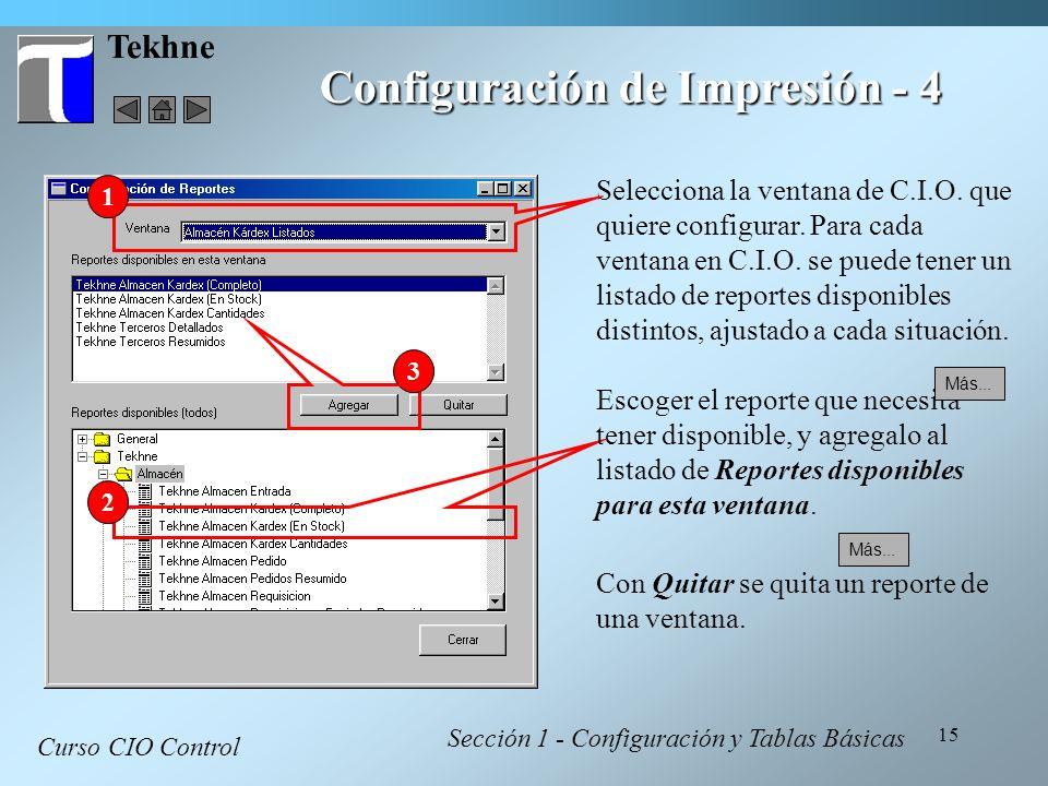 15 Tekhne Configuración de Impresión - 4 Curso CIO Control Sección 1 - Configuración y Tablas Básicas Selecciona la ventana de C.I.O. que quiere confi