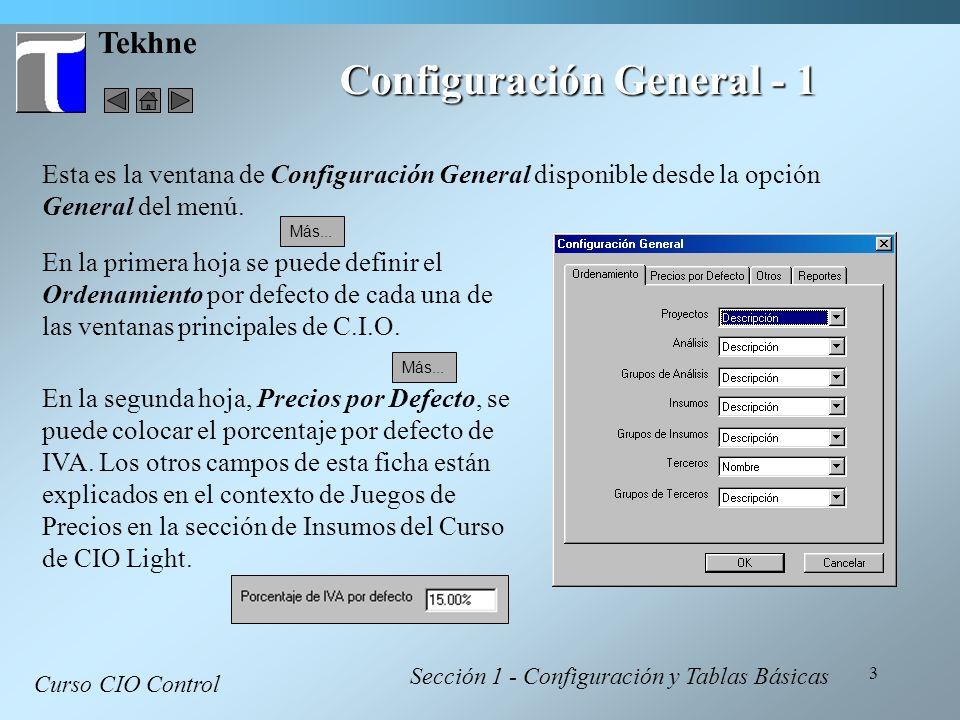 3 Tekhne Configuración General - 1 Curso CIO Control Sección 1 - Configuración y Tablas Básicas Esta es la ventana de Configuración General disponible