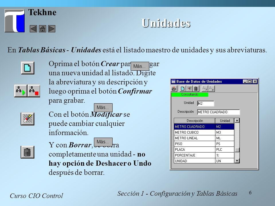 6 Tekhne Unidades Curso CIO Control Sección 1 - Configuración y Tablas Básicas En Tablas Básicas - Unidades está el listado maestro de unidades y sus