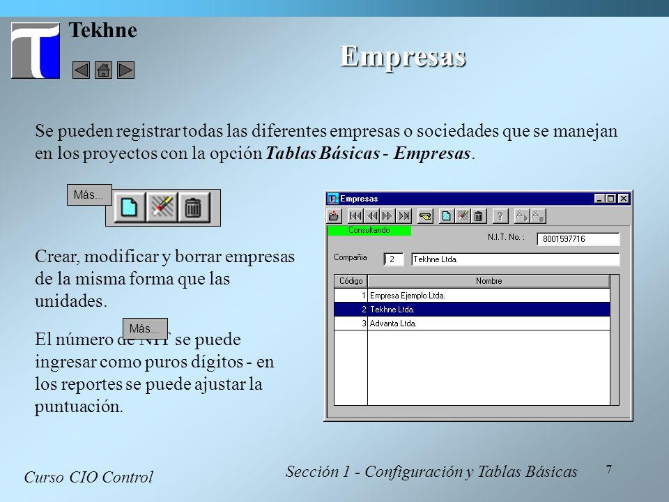 7 Tekhne Empresas Curso CIO Control Sección 1 - Configuración y Tablas Básicas Se pueden registrar todas las diferentes empresas o sociedades que se m