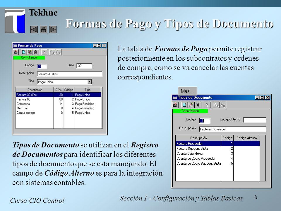 8 Tekhne Formas de Pago y Tipos de Documento Curso CIO Control Sección 1 - Configuración y Tablas Básicas La tabla de Formas de Pago permite registrar