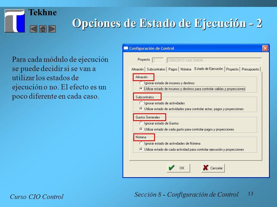 13 Tekhne Opciones de Estado de Ejecución - 2 Curso CIO Control Sección 8 - Configuración de Control Para cada módulo de ejecución se puede decidir si