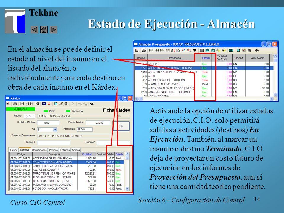 14 Tekhne Curso CIO Control Sección 8 - Configuración de Control Estado de Ejecución - Almacén En el almacén se puede definir el estado al nivel del i