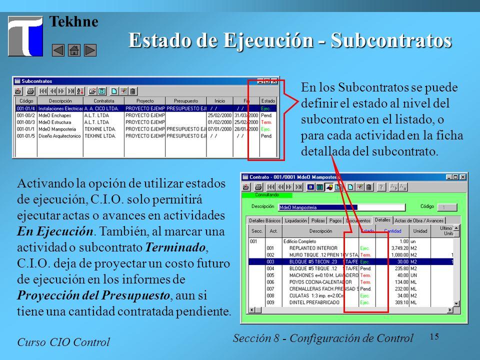 15 Tekhne Curso CIO Control Sección 8 - Configuración de Control Estado de Ejecución - Subcontratos En los Subcontratos se puede definir el estado al