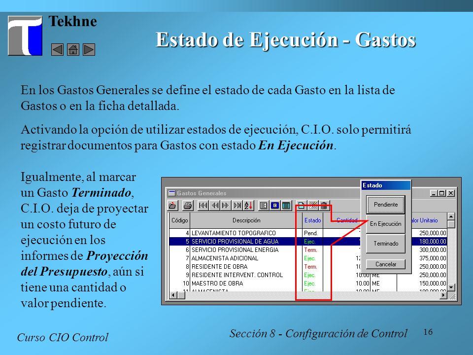 16 Tekhne Curso CIO Control Sección 8 - Configuración de Control Estado de Ejecución - Gastos En los Gastos Generales se define el estado de cada Gast