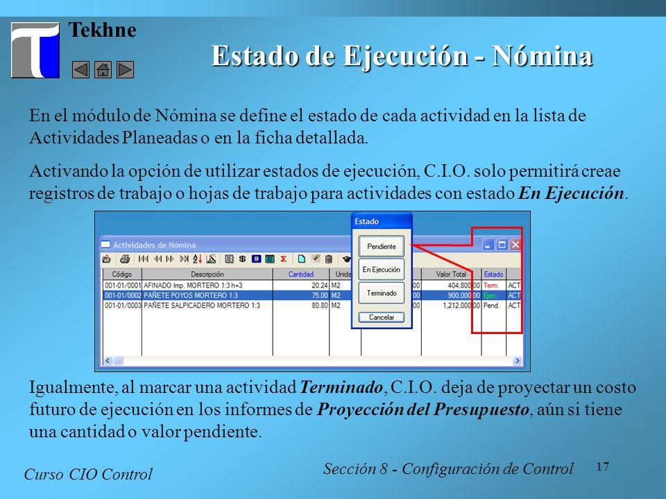 17 Tekhne Curso CIO Control Sección 8 - Configuración de Control Estado de Ejecución - Nómina En el módulo de Nómina se define el estado de cada activ