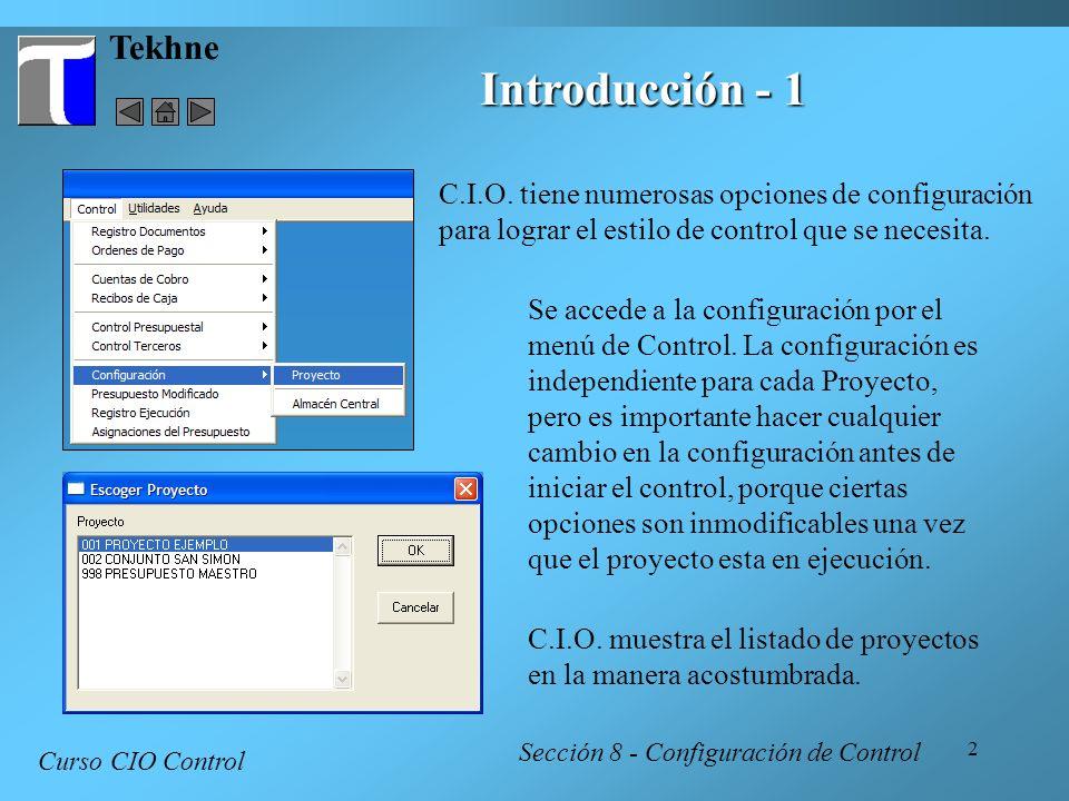 2 Tekhne Introducción - 1 C.I.O. tiene numerosas opciones de configuración para lograr el estilo de control que se necesita. Curso CIO Control Sección