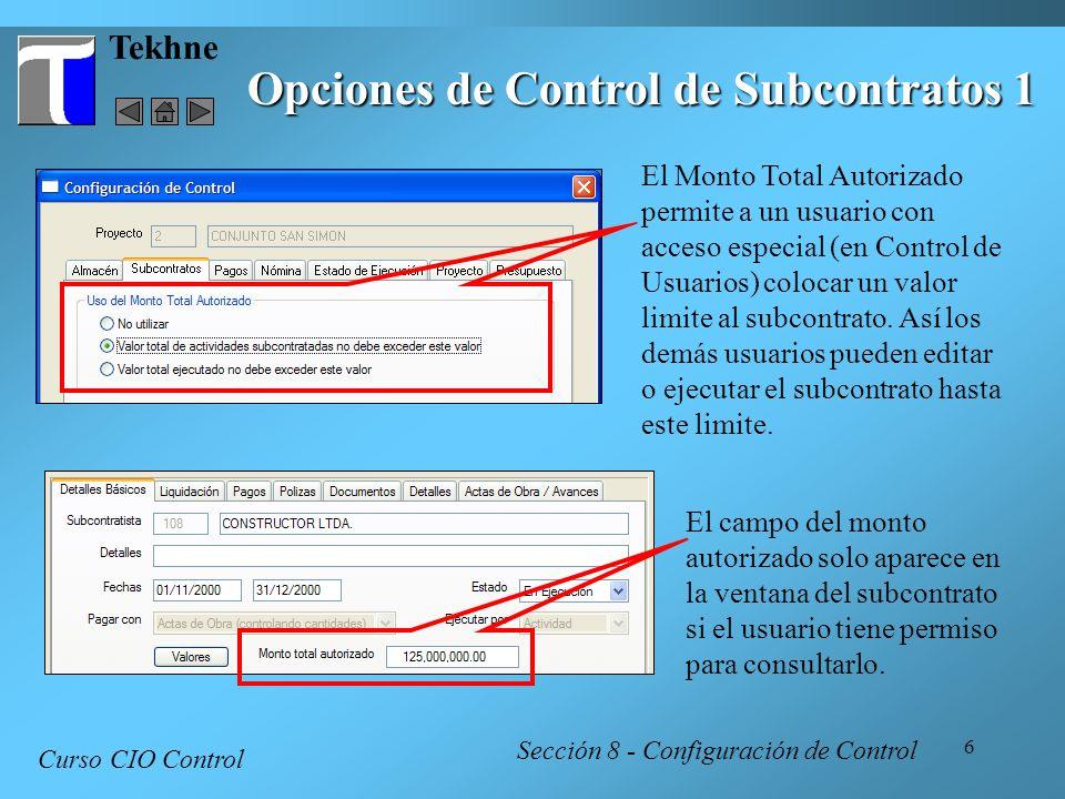 6 Tekhne Opciones de Control de Subcontratos 1 Curso CIO Control Sección 8 - Configuración de Control El Monto Total Autorizado permite a un usuario c