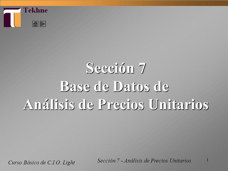 1 Curso Básico de C.I.O. Light Sección 7 Base de Datos de Análisis de Precios Unitarios Sección 7 - Análisis de Precios Unitarios