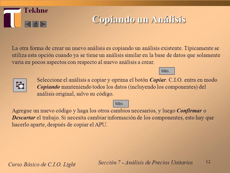 12 Copiando un Análisis Curso Básico de C.I.O. Light La otra forma de crear un nuevo análisis es copiando un análisis existente. Típicamente se utiliz