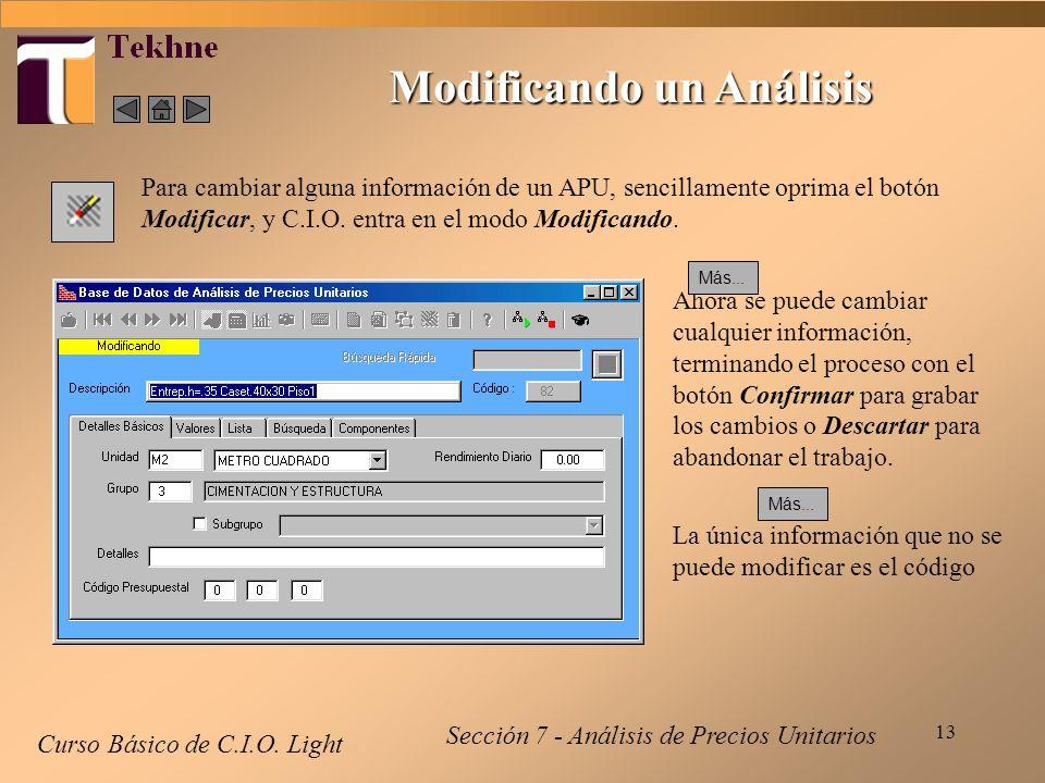 13 Modificando un Análisis Curso Básico de C.I.O. Light Para cambiar alguna información de un APU, sencillamente oprima el botón Modificar, y C.I.O. e