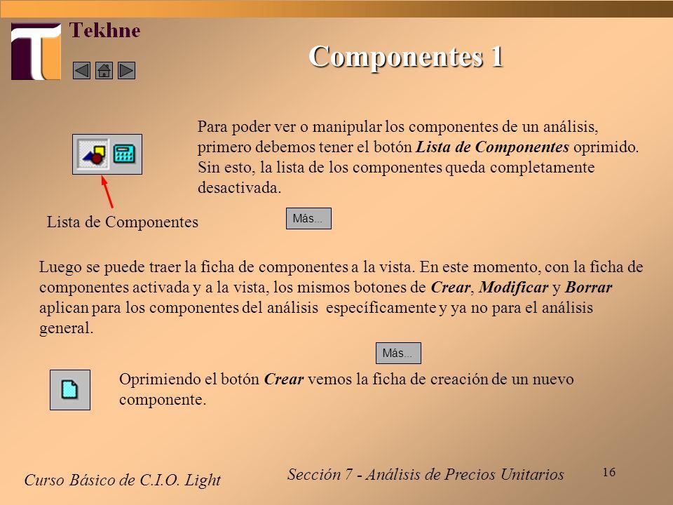 16 Componentes 1 Curso Básico de C.I.O. Light Para poder ver o manipular los componentes de un análisis, primero debemos tener el botón Lista de Compo