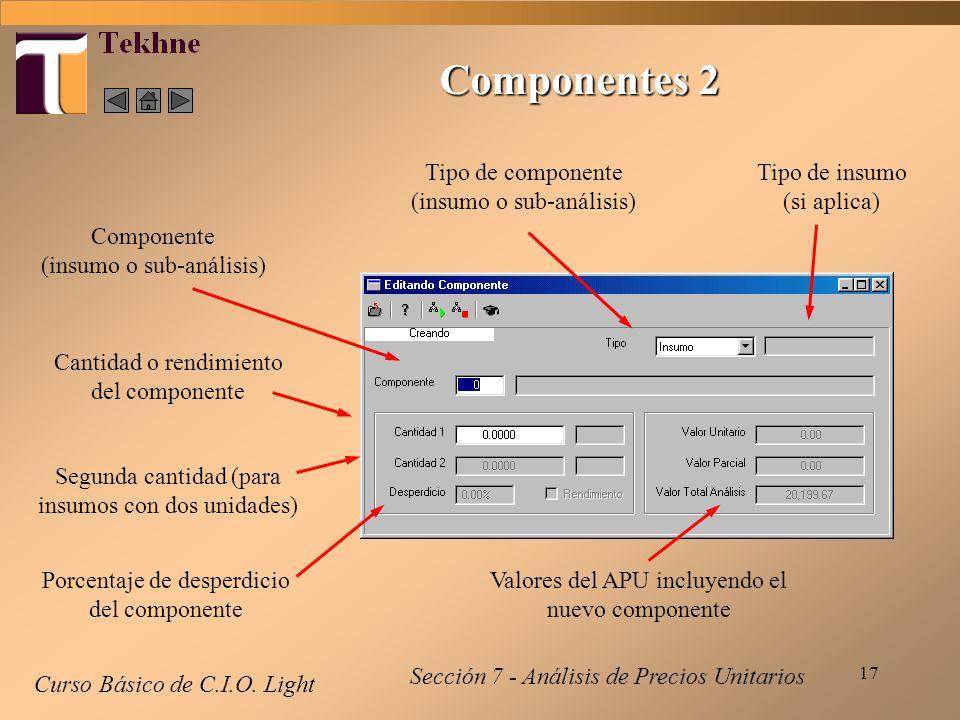 17 Curso Básico de C.I.O. Light Sección 7 - Análisis de Precios Unitarios Componentes 2 Tipo de componente (insumo o sub-análisis) Tipo de insumo (si