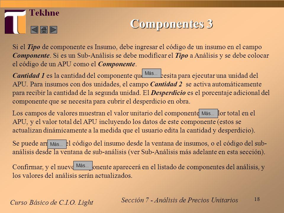 18 Curso Básico de C.I.O. Light Se puede arrastrar el código del insumo desde la ventana de insumos, o el código del sub- análisis desde la ventana de