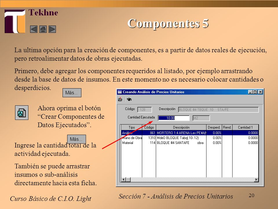20 Curso Básico de C.I.O. Light La ultima opción para la creación de componentes, es a partir de datos reales de ejecución, pero retroalimentar datos