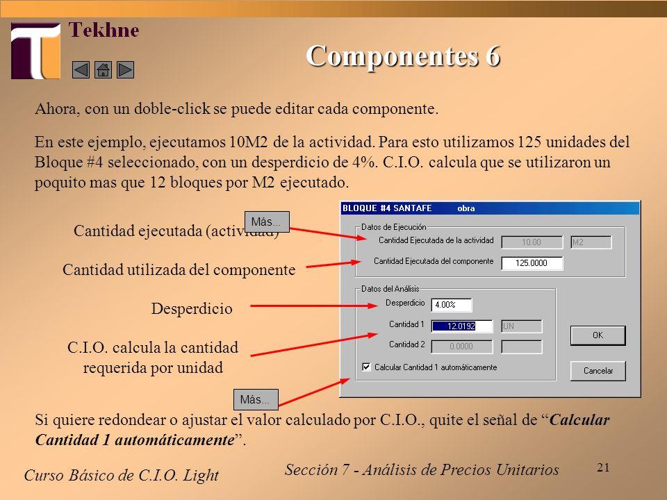21 Curso Básico de C.I.O. Light Ahora, con un doble-click se puede editar cada componente. En este ejemplo, ejecutamos 10M2 de la actividad. Para esto