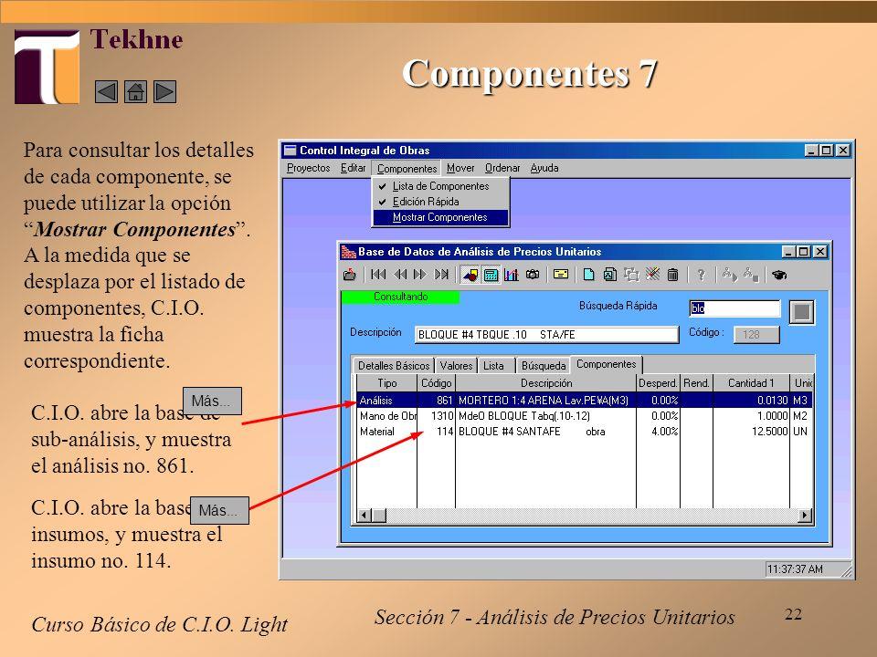 22 Curso Básico de C.I.O. Light Para consultar los detalles de cada componente, se puede utilizar la opciónMostrar Componentes. A la medida que se des