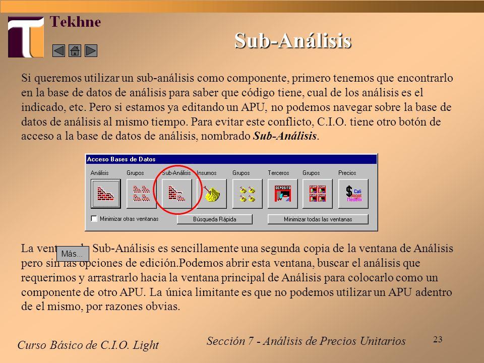 23 Curso Básico de C.I.O. Light Sección 7 - Análisis de Precios Unitarios Sub-Análisis Si queremos utilizar un sub-análisis como componente, primero t