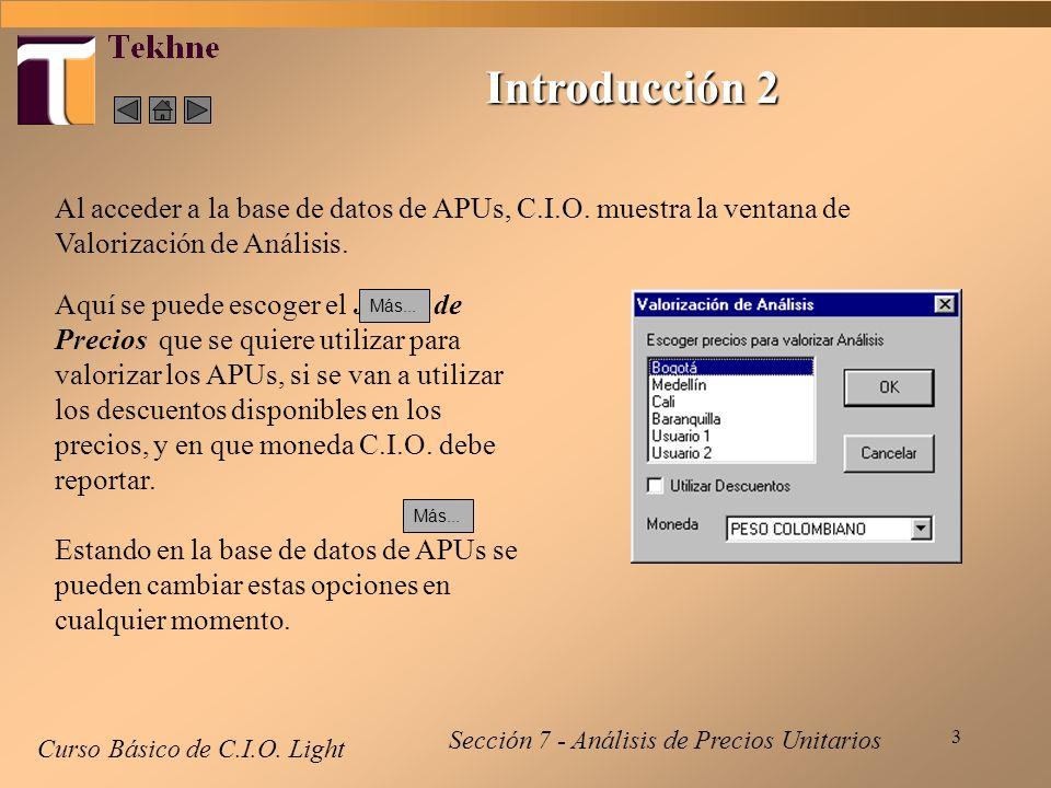 3 Introducción 2 Curso Básico de C.I.O. Light Sección 7 - Análisis de Precios Unitarios Al acceder a la base de datos de APUs, C.I.O. muestra la venta