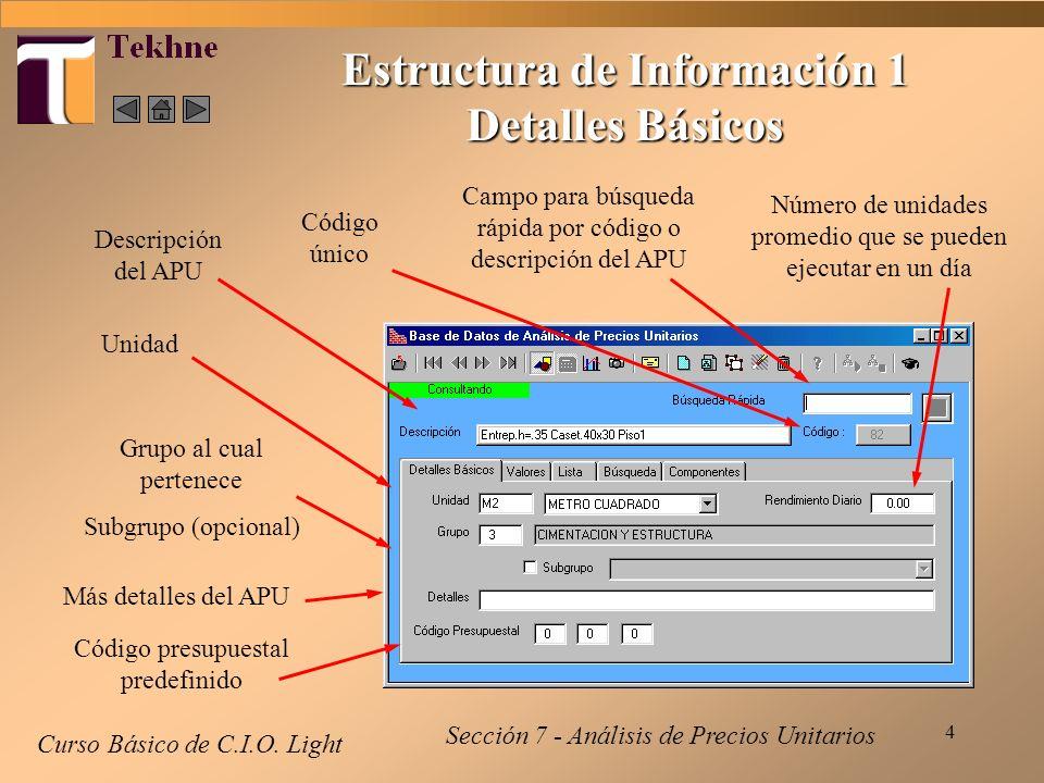 4 Estructura de Información 1 Detalles Básicos Curso Básico de C.I.O. Light Campo para búsqueda rápida por código o descripción del APU Código único D
