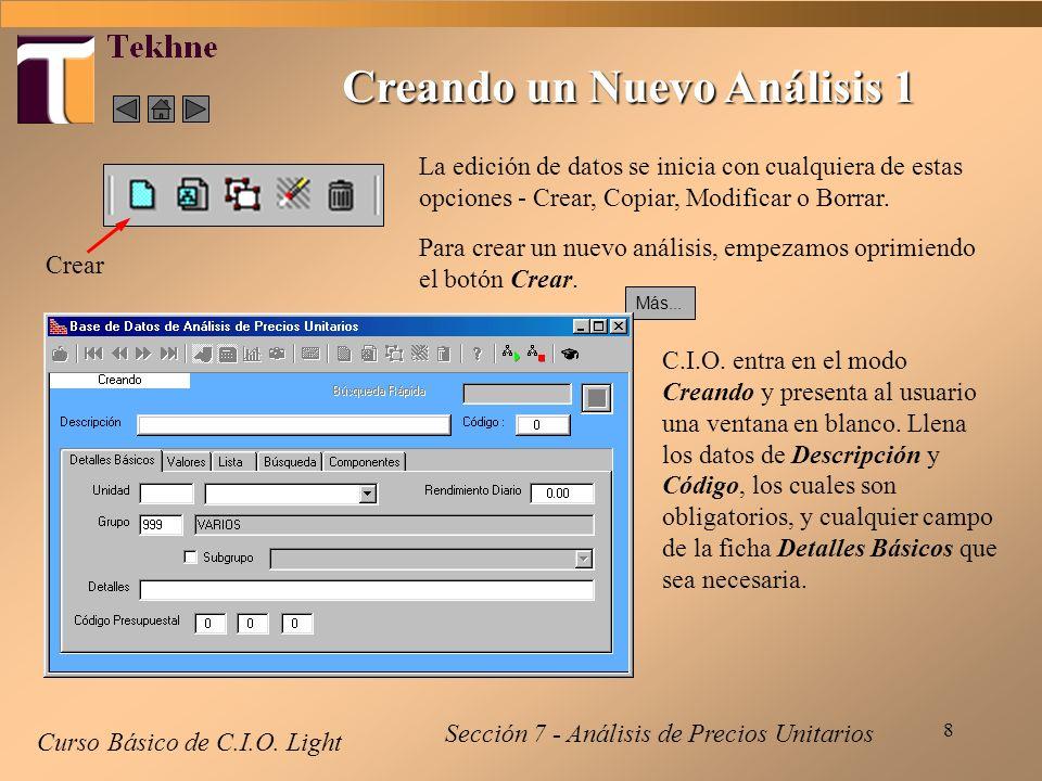 8 Creando un Nuevo Análisis 1 Curso Básico de C.I.O. Light Crear La edición de datos se inicia con cualquiera de estas opciones - Crear, Copiar, Modif