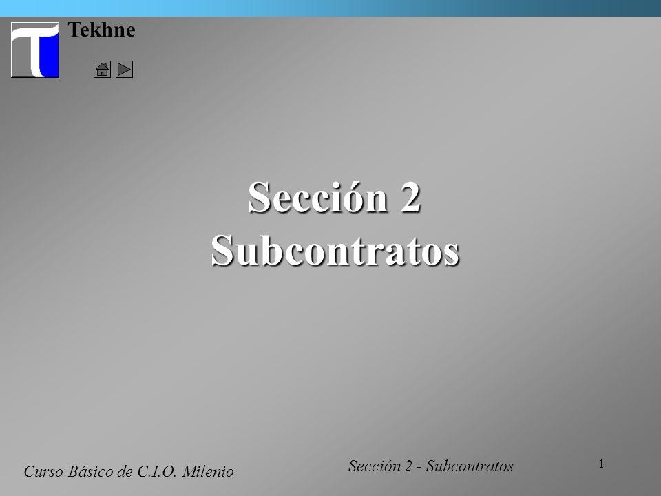 1 Tekhne Sección 2 Subcontratos Curso Básico de C.I.O. Milenio Sección 2 - Subcontratos