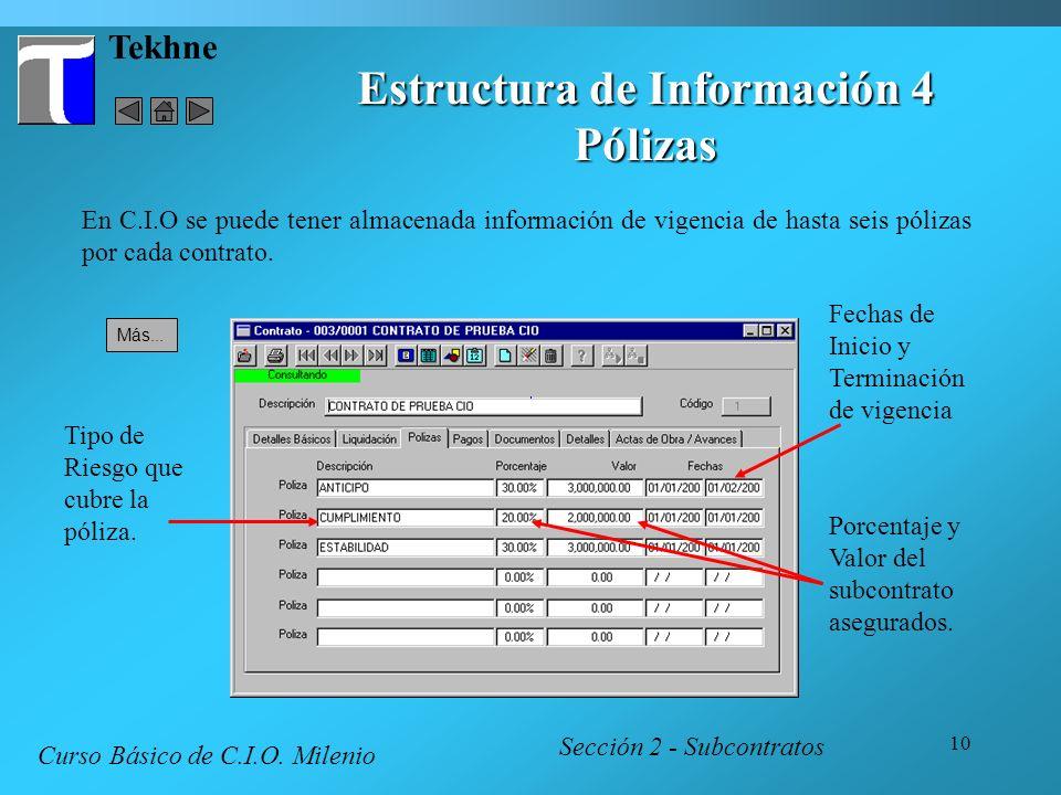 10 Tekhne Estructura de Información 4 Pólizas Sección 2 - Subcontratos Curso Básico de C.I.O. Milenio En C.I.O se puede tener almacenada información d