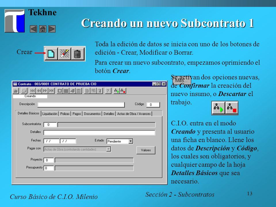13 Tekhne Creando un nuevo Subcontrato 1 Sección 2 - Subcontratos Curso Básico de C.I.O. Milenio C.I.O. entra en el modo Creando y presenta al usuario