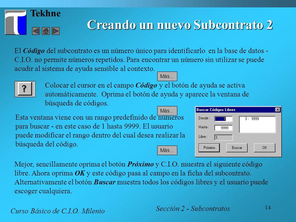 14 Tekhne Creando un nuevo Subcontrato 2 Sección 2 - Subcontratos Curso Básico de C.I.O. Milenio El Código del subcontrato es un número único para ide