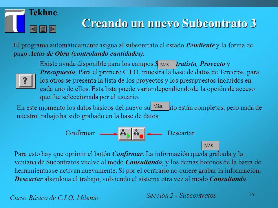 15 Tekhne Creando un nuevo Subcontrato 3 Sección 2 - Subcontratos Curso Básico de C.I.O. Milenio Más.. Existe ayuda disponible para los campos Subcont