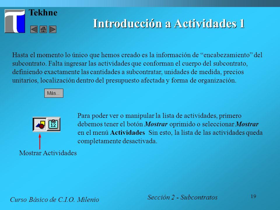 19 Tekhne Introducción a Actividades 1 Hasta el momento lo único que hemos creado es la información de encabezamiento del subcontrato. Falta ingresar