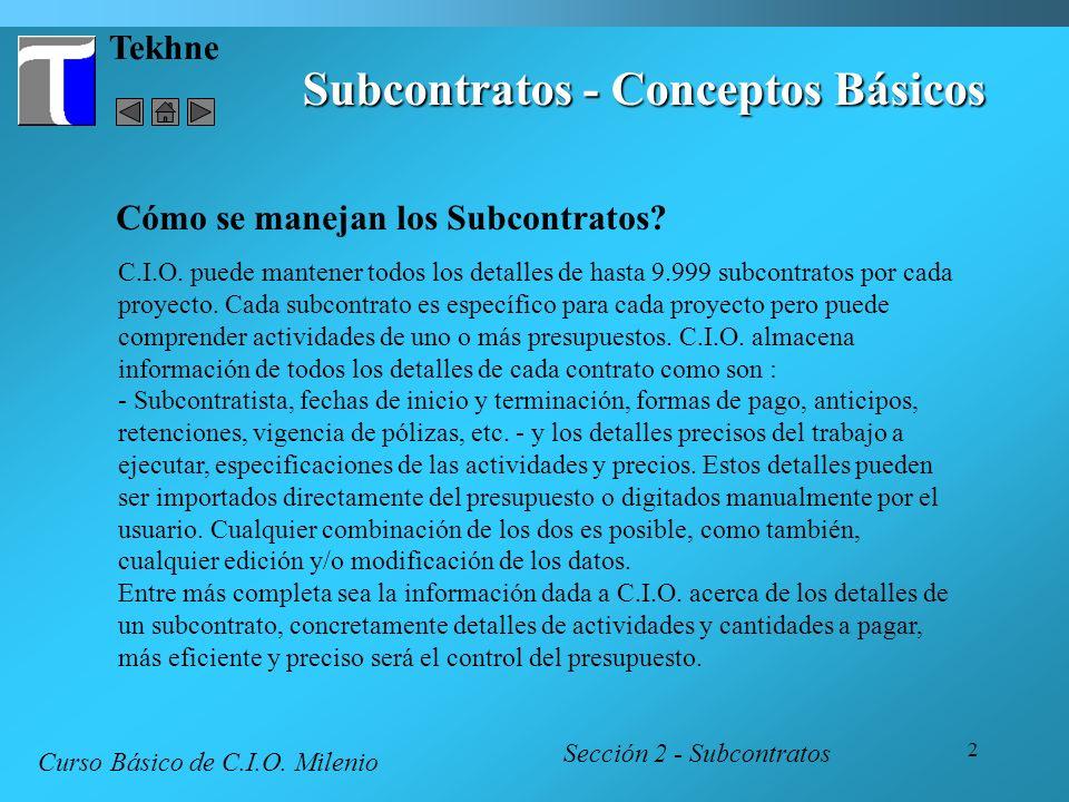 2 Tekhne Subcontratos - Conceptos Básicos Cómo se manejan los Subcontratos? C.I.O. puede mantener todos los detalles de hasta 9.999 subcontratos por c