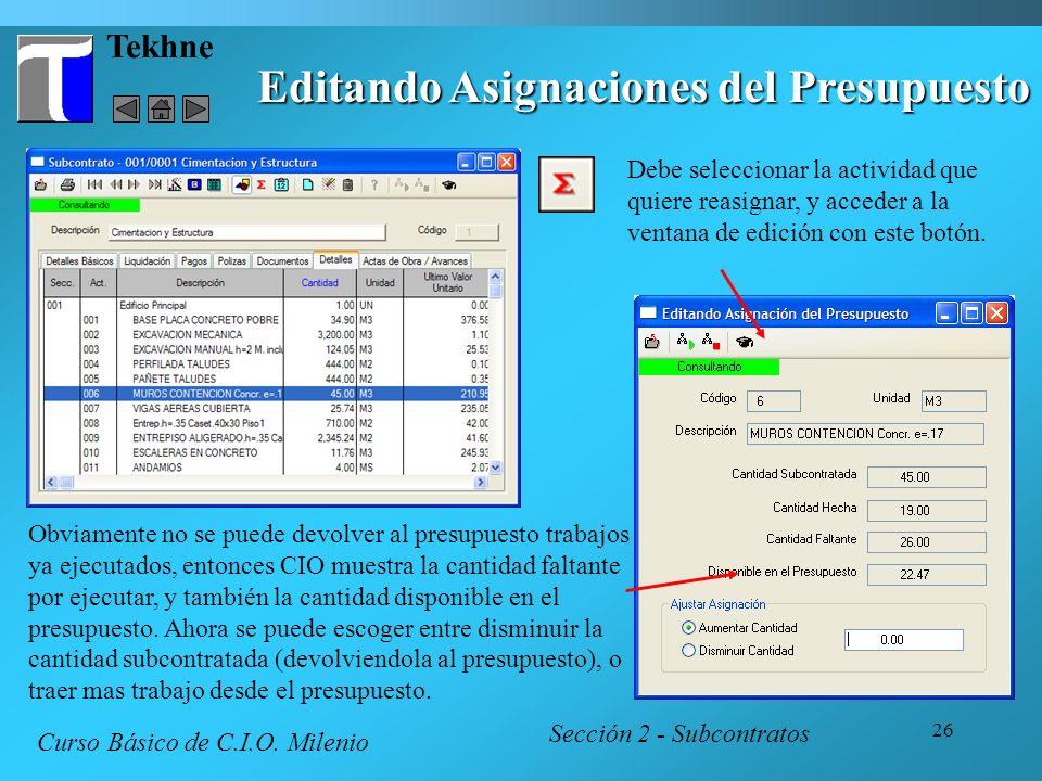 26 Tekhne Editando Asignaciones del Presupuesto Debe seleccionar la actividad que quiere reasignar, y acceder a la ventana de edición con este botón.