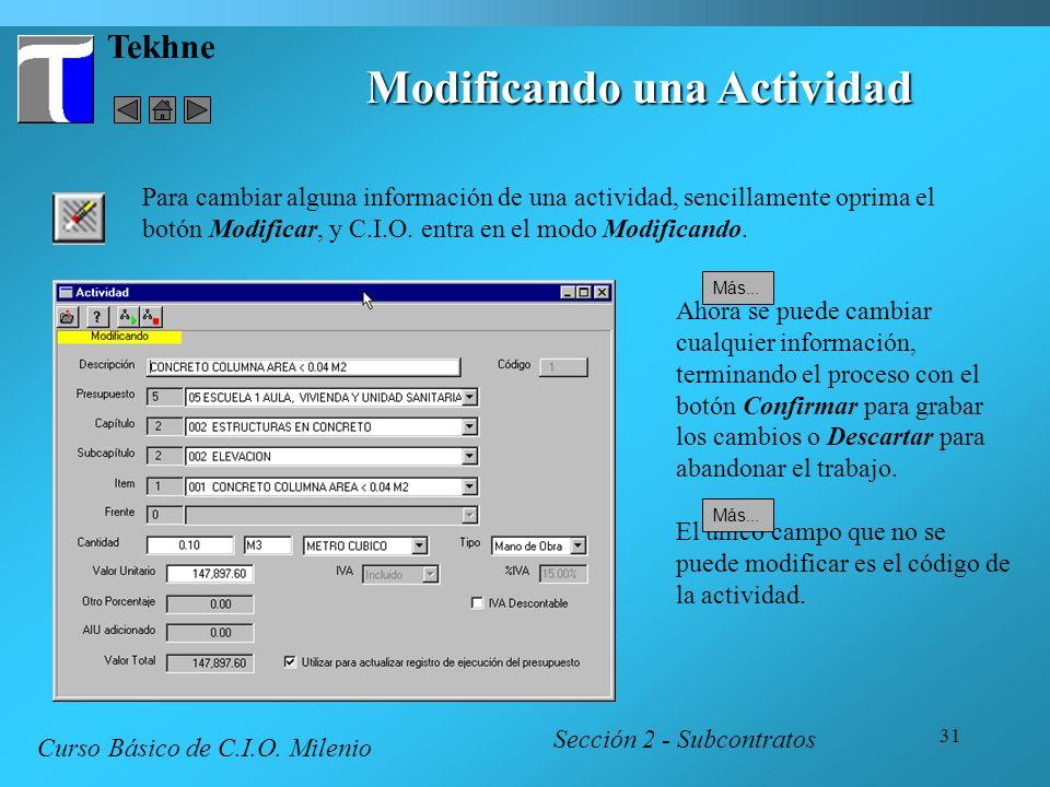 31 Tekhne Modificando una Actividad Sección 2 - Subcontratos Curso Básico de C.I.O. Milenio Para cambiar alguna información de una actividad, sencilla